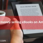 How to make money selling eBooks on Amazon Kindle