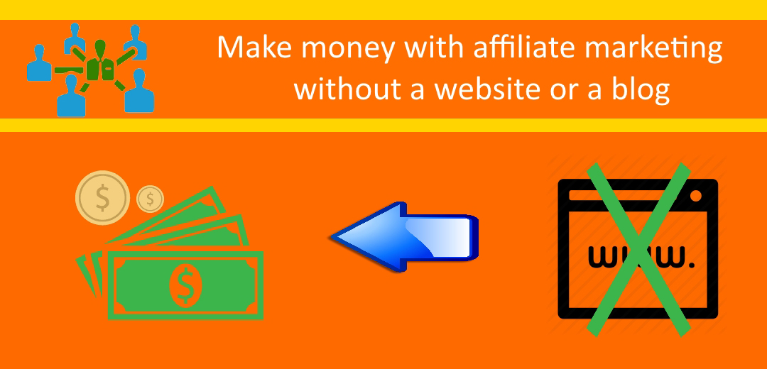 How to make money with affiliate marketing without a website or a blog