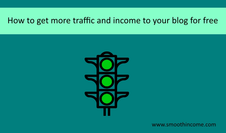 How to get more traffic and income to your blog for free