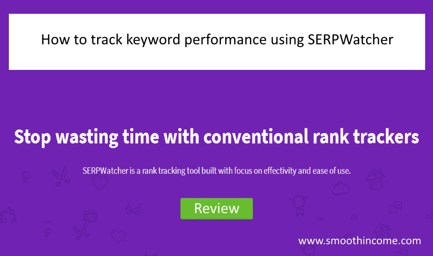 How to track keyword performance using SERPWatcher Review